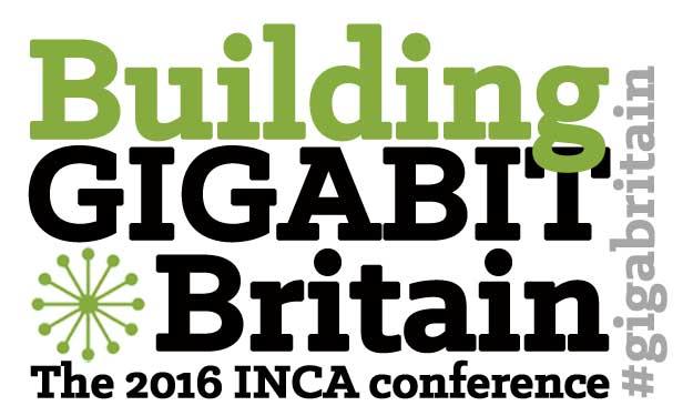 Building Gigabit Britain: The 2016 INCA Conference