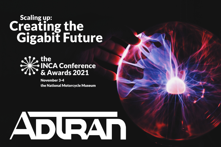Creating the Gigabit Future: INCA Conference and Awards 2021 in partnership with Adtran