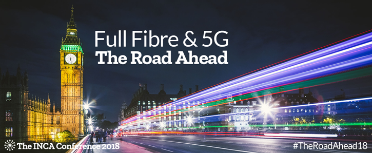 Full Fibre & 5G: The Road Ahead - The INCA Conference 2018