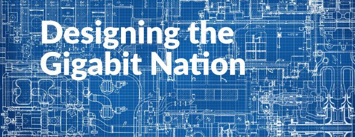 Designing the Gigabit Nation