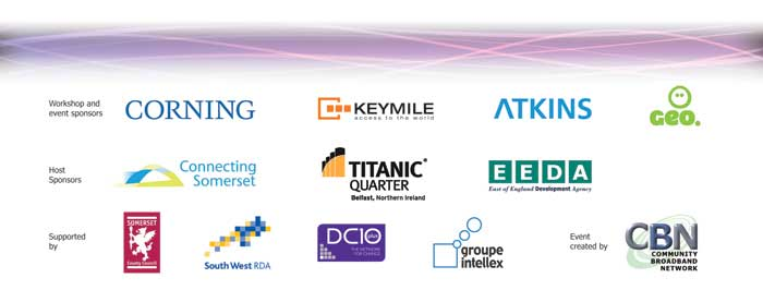 event sponsors: Corning, Keymile, Connecting Somerset, Titanic Quarter, EEDA, Somerset County Council, Groupe Intellex, DC10